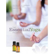 The EssentialYoga Program: Creating Monthly Workshops Introducing doTERRA Essential Oils by Essentialyoga Program, 9780991640706