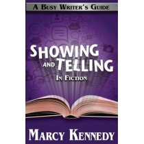 Mastering Showing and Telling in Your Fiction by Marcy Kennedy, 9780992037161