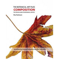 The Botanical Art Files Composition: The Design Guide for Botanical Artists by Rita Parkinson, 9780992562427