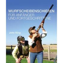 Wurfscheibenschiessen fur Anfanger und Fortgeschrittene by John King, 9780992629236