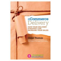 eCommerce Delivery: How your delivery strategy can increase your sales by Chloe Thomas, 9780992661212