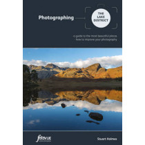 Photographing the Lake District: A Guide to the Most Beautiful Places & How to Improve Your Photography by Stuart Holmes, 9780992905101