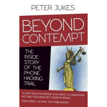 Beyond Contempt: The Inside Story of the Phone Hacking Trial by Peter Jukes, 9780993040719