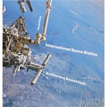 International Space Station: Architecture Beyond Earth by David Nixon, 9780993072130