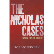 The Nicholas Cases: Casualties of Justice by Bob Woffinden, 9780993075506