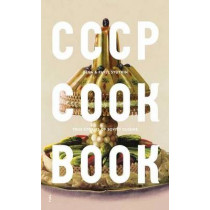 CCCP Cook Book: True Stories of Soviet Cuisine by Pavel Syutkin, 9780993191114