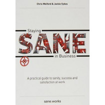 Staying Sane in Business: A practical guide to sanity, success and satisfaction at work by Chris Welford, 9780993201905