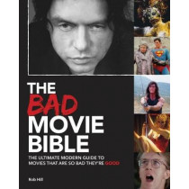 Bad Movie Bible: Ultimate Modern Guide to Movies by Rob Hill, 9780993240775