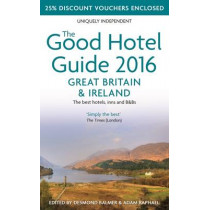 The Good Hotel Guide Great Britain & Ireland 2016: The Best Hotels, Inns, & B&Bs: 2016 by Desmond Balmer, 9780993248405