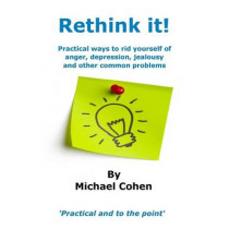 Rethink it!: Practical Ways to Rid Yourself of Anger, Depression, Jealousy and Other Common Problems, 9780993287404