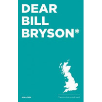 Dear Bill Bryson: Footnotes from a Small Island by Ben Aitken, 9780993364303