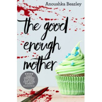 The Good-Enough Mother by Anoushka Beazley, 9780993436802