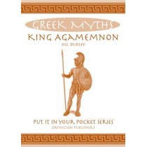 King Agamemnon: Greek Myths by Jill Dudley, 9780993489006
