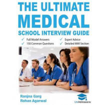 The Ultimate Medical School Interview Guide: Over 150 Commonly Asked Interview Questions, Fully Worked Explanations, Detailed Multiple Mini Interviews (MMI) Section, Includes Oxbridge Interview advice, UniAdmissions by Dr. Ranjna Garg, 9780993571107