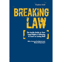 Breaking Law: The Inside Guide to Your Legal Rights & Winning in Court or Losing Well by Stephen Gold, 9780993583605