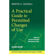 A Practical Guide to Permitted Changes of Use by Martin Goodall, 9780993583629