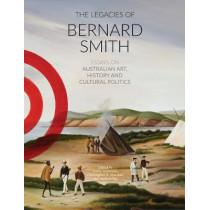 The Legacies Of Bernard Smith: Essays on Australian Art, History and Cultural Politics by Jaynie Anderson, 9780994306432