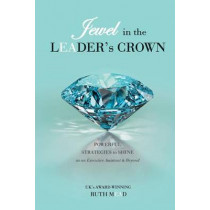 Jewel in the LEADER's CROWN: Powerful Strategies to Shine as an Executive Assistant & Beyond by Ruth Mead, 9780994735607