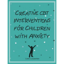 Creative CBT Interventions for Children with Anxiety by Liana Lowenstein, 9780995172500