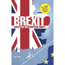 Brexit: What the Hell Happens Now?: A Quick Guide to Britain's Biggest Issue by Ian Dunt, 9780995497825