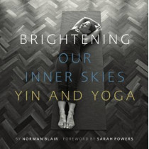 Brightening Our Inner Skies: Yin and Yoga by Norman Blair, 9780995547001