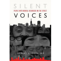 Silent Voices: People with Mental Disorders on the Street by Robert L Okin, 9780996077705