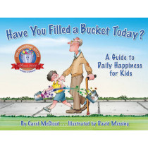 Have You Filled A Bucket Today?: A Guide to Daily Happiness for Kids: 10th Anniversary Edition by Carol McCloud, 9780996099936