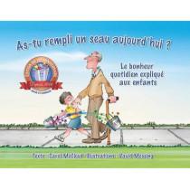 As-tu Rempli Un Seau Aujourd'hui?: Le Bonheur Quotidien Explique Aux Enfants by Carol McCloud, 9780996099967