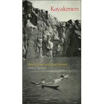 Kayakmen: Tales of Greenland's Seal Hunters by Signe Rink, 9780996193849