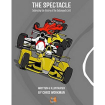 Spectacle: Celebrating the History of the Indianapolis 500 by Chris Workman, 9780996286954