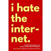 I Hate the Internet by Jarett Kobek, 9780996421805