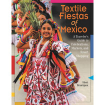 Textile Fiestas of Mexico: A Traveler's Guide to Celebrations, Markets and Smart Shopping by Sheri Brautigam, 9780996447584