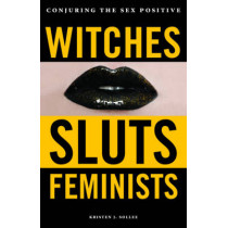 Witches, Sluts, Feminists: Conjuring the Sex Positive, 9780996485272