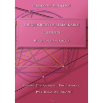 The Geometry of Remarkable Elements: Points, Lines, and Circles by Constantin Mihalescu, 9780996874519