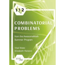 112 Combinatorial Problems from the AwesomeMath Summer Program by Vlad Matei, 9780996874526