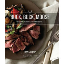 Buck, Buck, Moose: Recipes and Techniques for Cooking Deer, Elk, Moose, Antelope and Other Antlered Things by Hank Shaw, 9780996944809