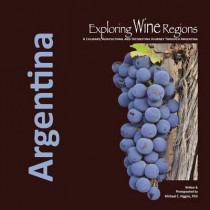 Exploring Wine Regions: Argentina by Michael C Higgins Phd, 9780996966016