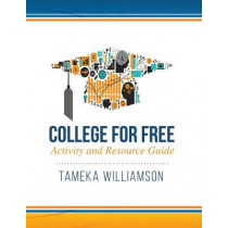 College for Free: Activity and Resource Guide by Tameka L Williamson, 9780997918816
