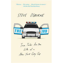 The Job: True Tales from the Life of a New York City Cop by Steve Osborne, 9781101872147