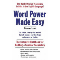 Word Power Made Easy: The Complete Handbook for Building a Superior Vocabulary by Norman Lewis, 9781101873854