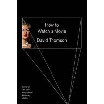 How to Watch a Movie by David Thomson, 9781101875391