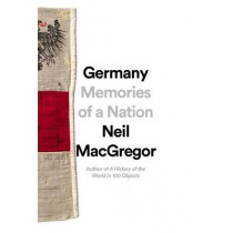Germany: Memories of a Nation by Neil MacGregor, 9781101875667