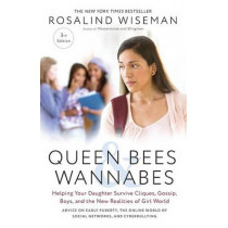 Queen Bees and Wannabes, 3rd Edition: Helping Your Daughter Survive Cliques, Gossip, Boys, and the New Realities of Girl World by Rosalind Wiseman, 9781101903056