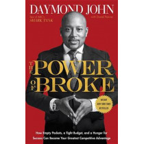 The Power of Broke: How Empty Pockets, a Tight Budget, and a Hunger for Success Can Become Your Greatest Competitive Advantage by Daymond John, 9781101903612
