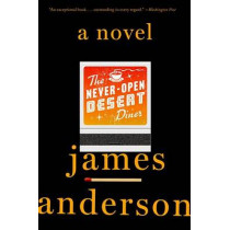 The Never-Open Desert Diner: A Novel by James Anderson, 9781101906903
