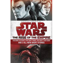 Star Wars: The Rise of the Empire: Featuring the Novels Star Wars: Tarkin, Star Wars: A New Dawn, and 3 All-New Short Stories by John Jackson Miller, 9781101965030
