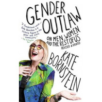 Gender Outlaw: On Men, Women, and the Rest of Us by Kate Bornstein, 9781101973240