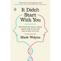 It Didn't Start with You: How Inherited Family Trauma Shapes Who We are and How to End the Cycle by Mark Wolynn, 9781101980385
