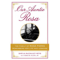 Our Auntie Rosa: The Family of Rosa Parks Remembers Her Life and Lessons by Eddie B. Allen, 9781101983201