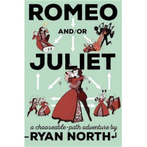 Romeo And/Or Juliet: A Chooseable-Path Adventure by Ryan North, 9781101983300